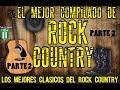 EL MEJOR ENGANCHADO DE ROCK COUNTRY - PARTE 2