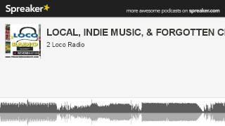 LOCAL, INDIE MUSIC, & FORGOTTEN CLASSICS (part 17 of 20, made with Spreaker)