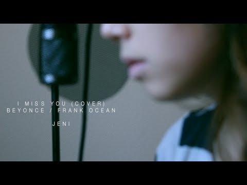 I Miss You (Beyonce/Frank Ocean) - JENI