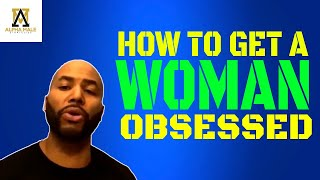 How To Get A Woman Obsessed With You