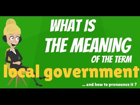 What is LOCAL GOVERNMENT? What does LOCAL GOVERNMENT mean? LOCAL GOVERNMENT meaning
