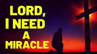 LORD, I NEED A MIRACLE TODAY -  TODAY IS MY MIRACLE DAY - RECEIVE YOUR MIRACLE NOW!