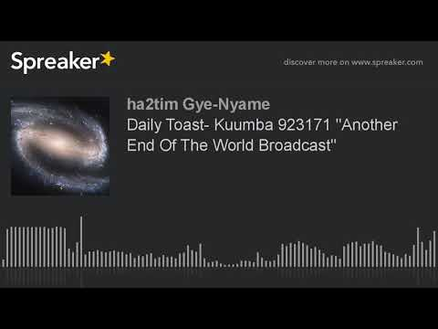 """Daily Toast- Kuumba 923171 """"Another End Of The World Broadcast"""""""
