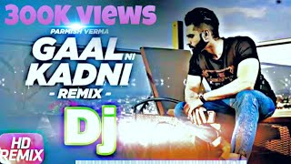 Gaal ni kadni || DJ remix || parmish verma || deep steel works ||🔥🔥🔥🔥🔥