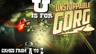 U is for UNSTOPPABLE GORG [GAMES FROM A TO Z]