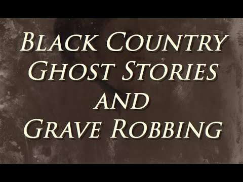 """NEW """"Black Country Ghost Stories, Grave Robbing and the Sad Little Girl"""""""