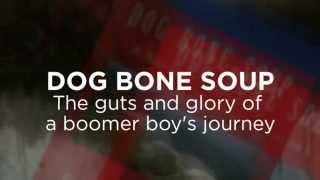 DOG BONE SOUP, A Boomer's Journey by Bette A. Stevens