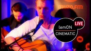 LemON - Cinematic (Live at MUZO.FM)