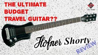 The Ultimate Budget Travel Guitar?? Hofner Shorty