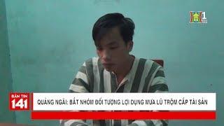 Đã bắt 2 đối tượng 9x lợi dụng mưa lũ trộm cắp nhà dân tại Quảng Ngãi | Tin nóng 24H | Nhật ký 141