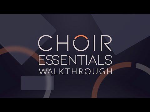 Choir Essentials Walkthrough