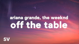 Ariana Grande, The Weeknd Off The Table (lyrics)