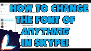 How To Change The Font of ANYTHING in Skype! (2017)