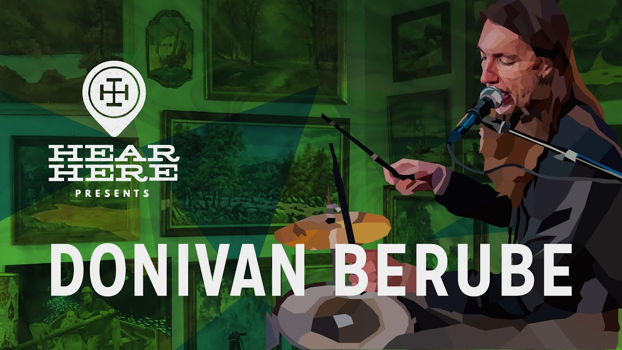 Donivan Berube at Hear Here Presents