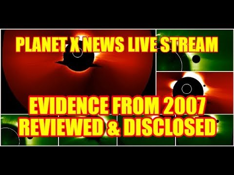 PLANET X NEWS LIVE STREAM - Evidence from 2007 Reviewed & Disclosed