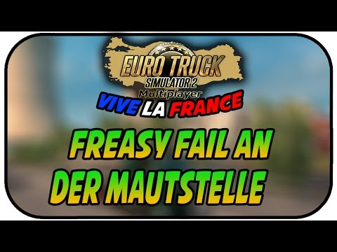 FREASY FAIL AN DER MAUTSTELLE – EURO TRUCK SIMULATOR ; VIVE LA FRANCE DLC #005 ★ ETS 2 Gameplay Deut