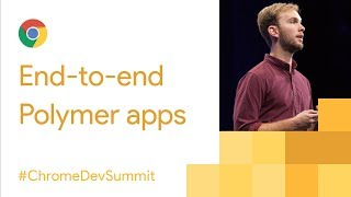 End-to-End Polymer Apps with the Modern Web Platform (Chrome Dev Summit 2017)