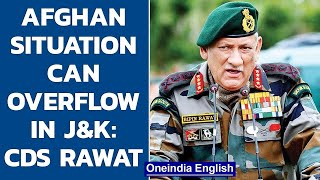 Afghanistan situation can overflow into J&K says General Bipin Rawat  | Oneindia News