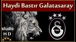 Haydi Bastır Galatasaray (Stüdyo) / Galatasaray Marşları