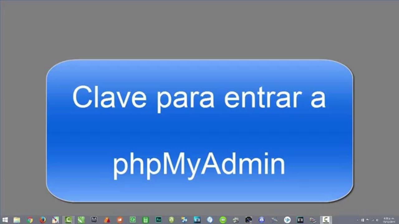 Phpmyadmin2016 - Clave Para Entrar A Phpmyadmin 2016