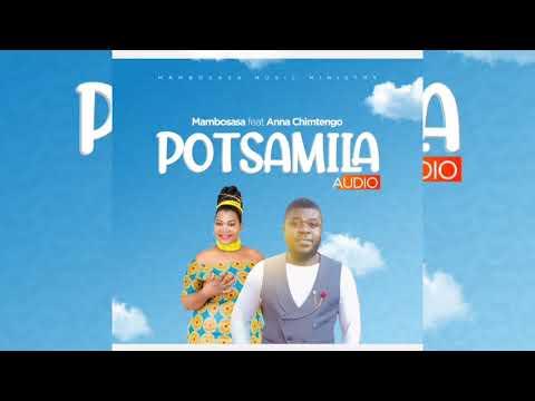 DOWNLOAD MAMBOSASA FT ANNA CHIMTENGO – POTSAMILA – MALAWI OFFICIAL GOSPEL MUSIC AUDIO Mp3 song