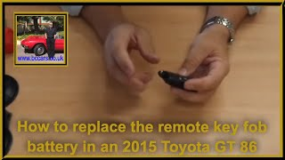 How to replace the remote key fob battery in an 2015 Toyota GT 86