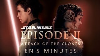 Star Wars L'Attaque des Clones en 5 minutes