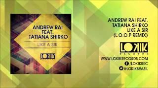 Andrew Rai Feat Tatiana Shirko Like A Sir L O O P Remix