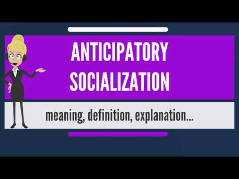 What is ANTICIPATORY SOCIALIZATION? What does ANTICIPATORY SOCIALIZATION mean?