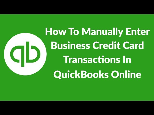 How To Manually Enter Business Credit Card Transactions In QuickBooks Online