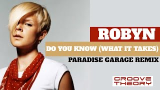 Robyn - Do You Know (What It Takes) (Paradise Garage Remix)