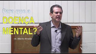 PARA QUE A DOENÇA MENTAL?  por Alberto Almeida