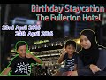 The Fullerton Staycation Adventure (23rd - 24th April 2016)