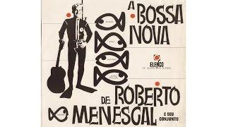 ROBERTO MENESCAL - A BOSSA NOVA (Full Album)