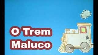 O Trem Maluco - #Cantigas de Roda