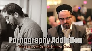 Pornography Addiction - Hamza Yusuf & Nouman Ali Khan