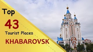 """KHABAROVSK"" Top 43 Tourist Places 