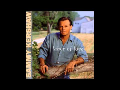Love of My Life - Sammy Kershaw