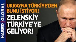 Putin Ne Diyecek? Ukrayna Lideri Zelenskiy Türkiye'ye geliyor! İşte Türkiye'den İsteği!