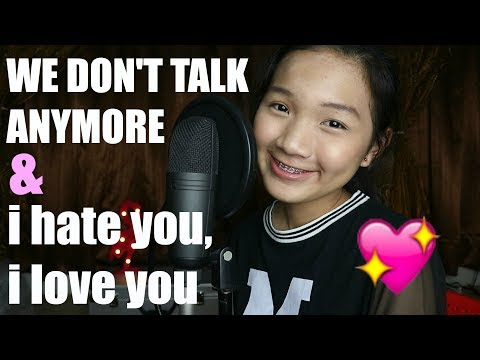 We Don't Talk Anymore & i hate you, i love...