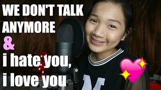 We Don't Talk Anymore & i hate you, i love you | Celine Chia