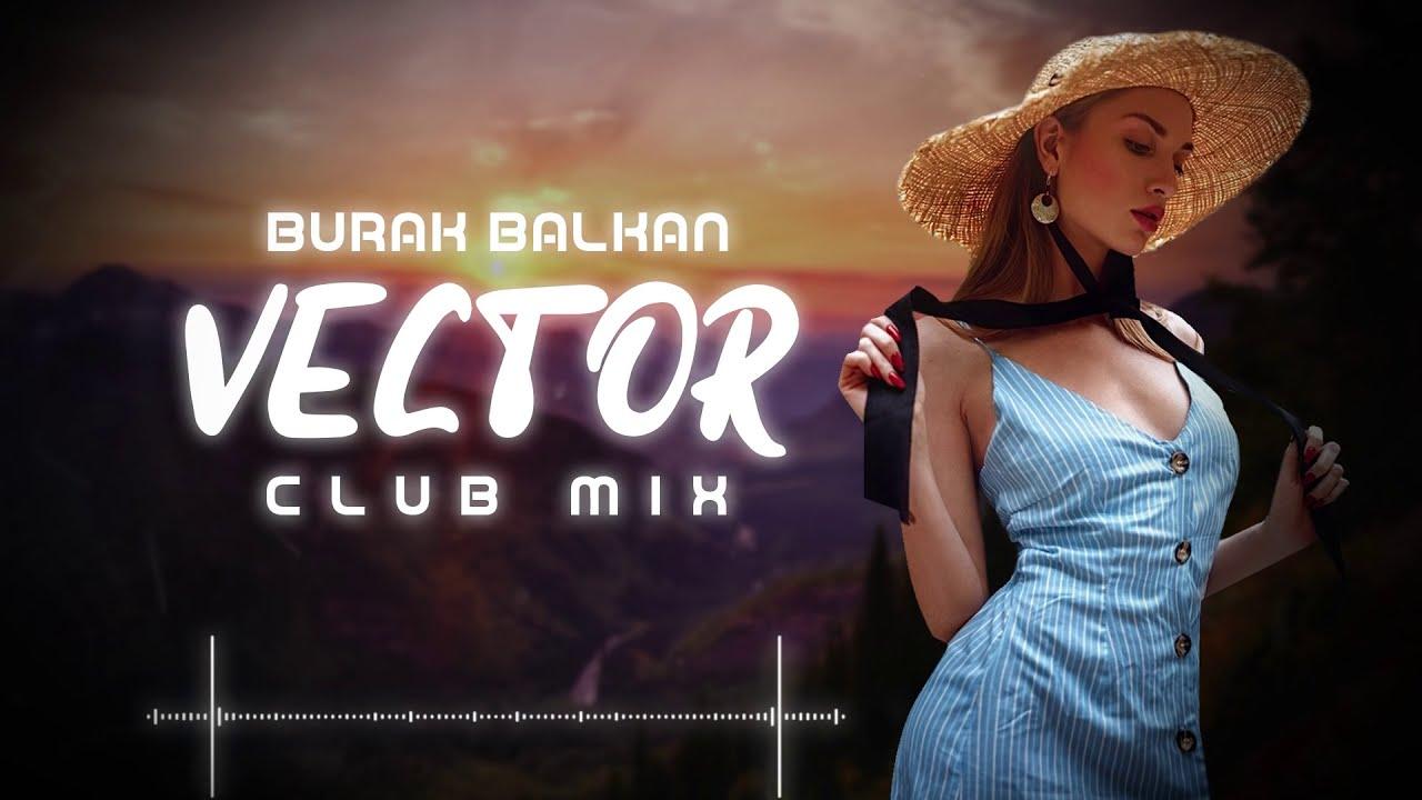 Burak Balkan - Vector v2 ( Club Mix 2019 )