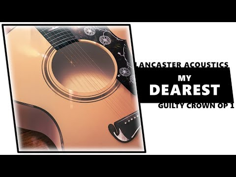 My Dearest (Guilty Crown OP 1 acoustic cover) | LANCASTER ACOUSTICS