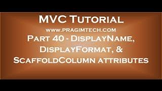 Part 40   Using displayname, displayformat, scaffoldcolumn attributes in asp net mvc application