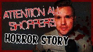 Attention All Shoppers | Intense Creepypasta | Retail Horror