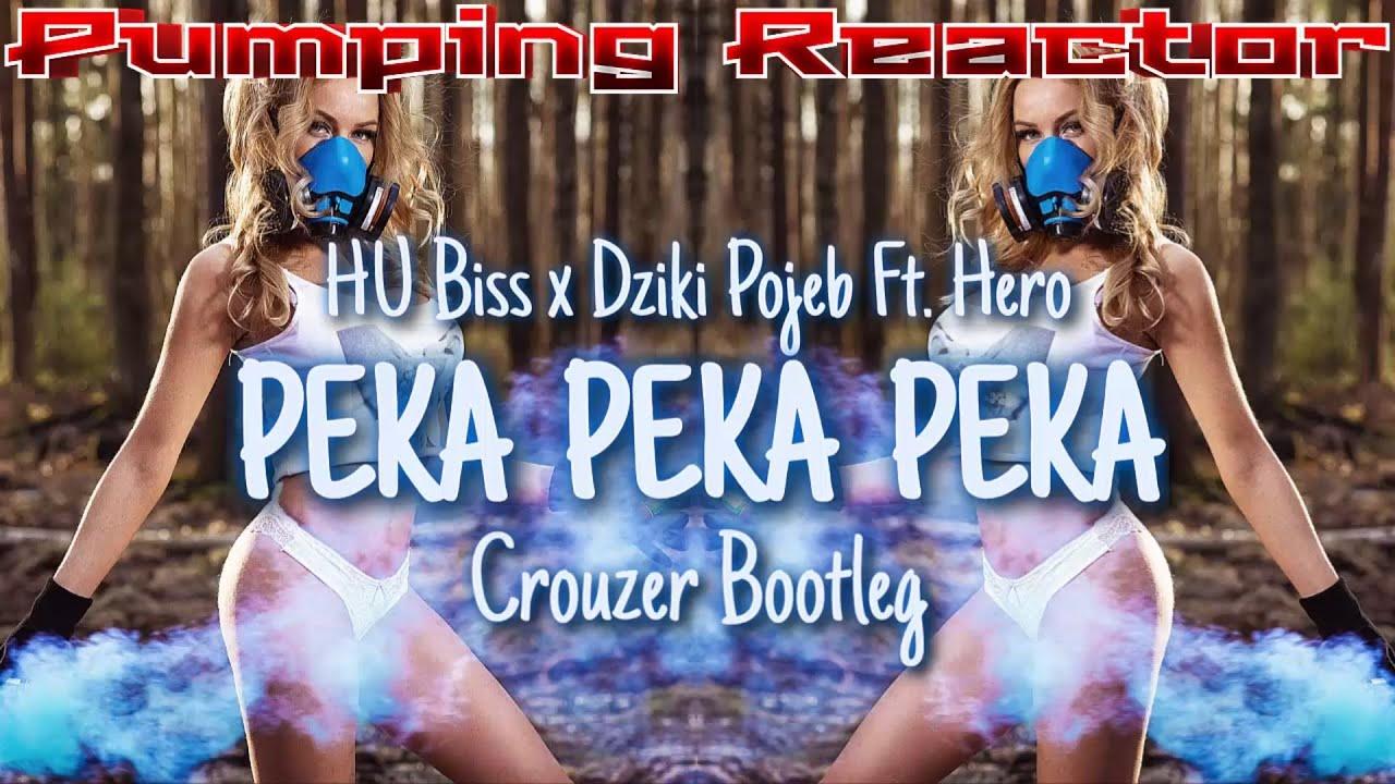 HU Biss x Dziki Pojeb Ft. Hero - Peka Peka Peka (Crouzer Bootleg)