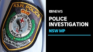 Police investigate NSW government MP over allegations of sexual violence | ABC News