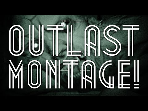 OUTLAST SCARY/FUNNY MONTAGE!