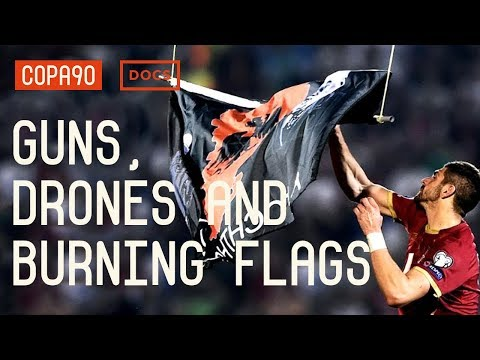 Guns, Drones and Burning Flags | The Real Story of Serbia vs Albania