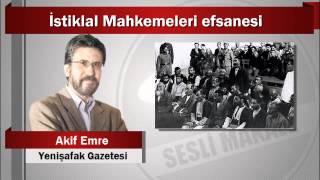 Akif Emre : İstiklal Mahkemeleri efsanesi